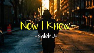 Download Kaleb J - Now I Know MV (lyrics)