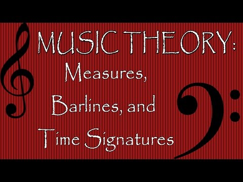 Music Theory: Measures, Barlines, and Time Signatures
