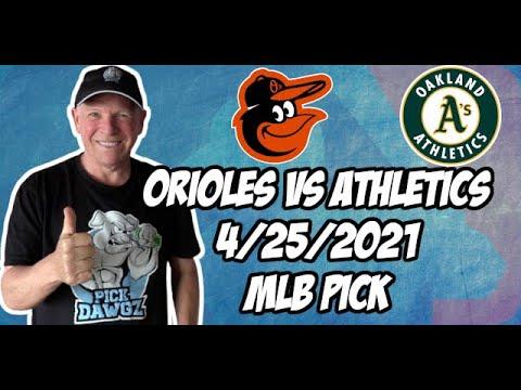 Baltimore Orioles vs Oakland A's 4/25/21 MLB Pick and Prediction MLB Tips Betting Pick