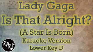 Lady Gaga - Is That Alright? Karaoke Instrumental Lyrics Cover Lower Key D Mp3