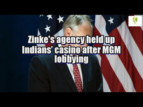 Zinke's agency held up Indians' casino after MGM lobbying