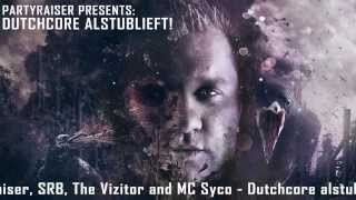 Partyraiser, SRB, The Vizitor and MC Syco - Dutchcore alstublieft!