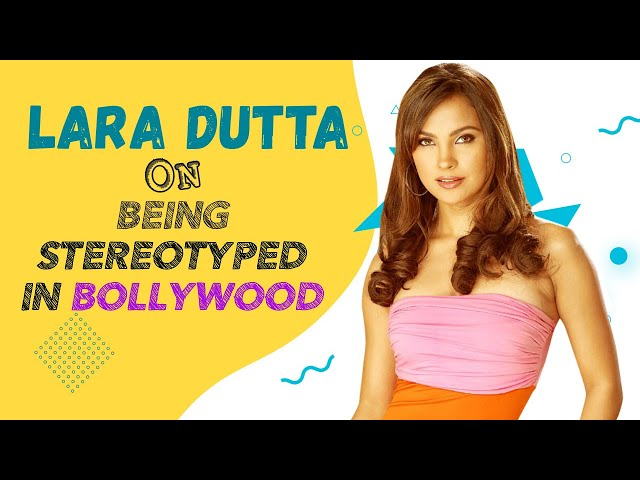 Lara Dutta on being stereotyped in Bollywood: '10 films you're offered are all similar'