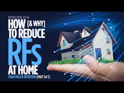 How [and Why] to Reduce RADIO FREQUENCIES at Home: Oram Miller Interview Part-3/3 [HD]