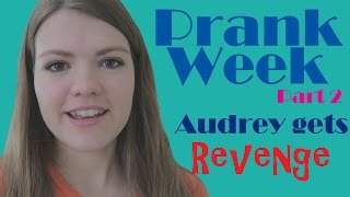 Prank Week [2]- Audrey Gets Revenge