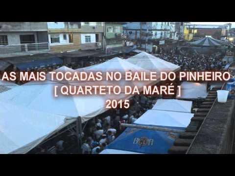 AS MAIS TOCADAS NO BAILE DO PINHEIRO [ QUARTETO DA MARÉ ] 2015