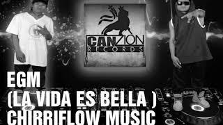 EGM (LA VIDA ES BELLA)AUDIO OFICIAL_CHIRRIFLOW MUSIC -REGGAETON CABECAR2019