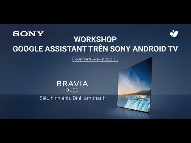 Live] Workshop Google Assistant trên Sony Android TV – Smart