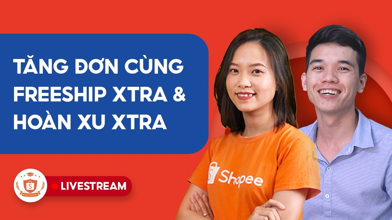 Tăng Đơn Cùng Gói Freeship Xtra & Hoàn Xu Xtra | Shopee Uni Livestream