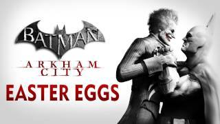 Batman: Arkham City - Easter Eggs and Secrets