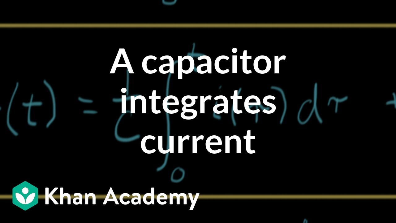 a capacitor integrates current video khan academy topic diagram for wiring 1 capacitors to 2 amps topic closed [ 1280 x 720 Pixel ]