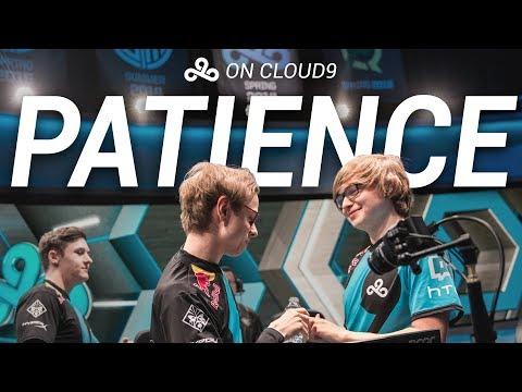 On Cloud9 | Pt.1: Patience