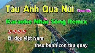 Tàu Anh Qua Núi Karaoke Nhạc Sống Remix - Tone Nữ