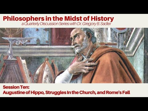 Augustine of Hippo, Struggles in the Church, and Rome's Fall - Philosophers in the Midst of History