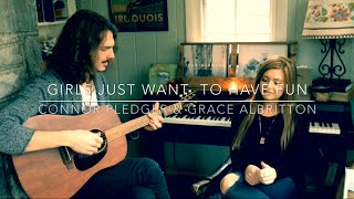 Girls Just Want To Have Fun - Connor Pledger & Grace Albritton (Cyndi Lauper Cover)