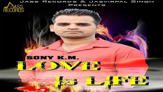 Love Is Life |  (FULL SONG) | Sony KM | New Punjabi Songs 2018 | Latest Punjabi Songs | Jass Records