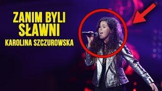Zanim byli sławni | Karolina Szczurowska