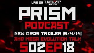 "Prism Podcast S02E18 ""New ORAS Trailer [9/4/14] & Mega Evolution Thoughts"