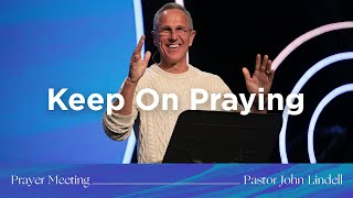 Keep on Praying! | Prayer Meeting | Pastor John Lindell