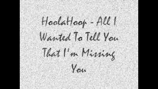 HoolaHoop  All I Wanted To Tell You That I
