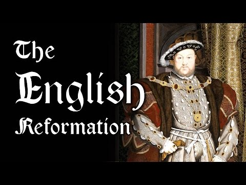 The English Reformation (Henry VIII and the Church of England)