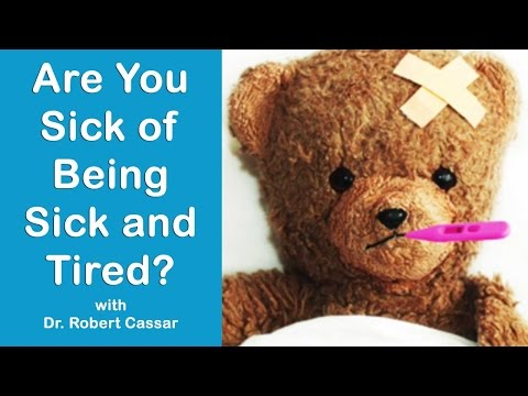 Are You Sick of Being Sick and Tired? | Dr. Robert Cassar