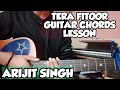 Tera Fitoor Guitar Lesson, Easy Chords Arijit Singh - Easy Guitar Lesson