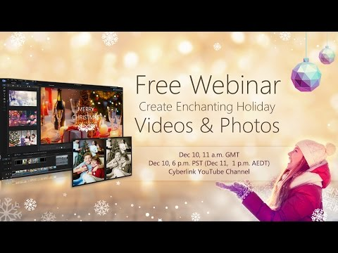 CyberLink's Dec Webinar - Create Enchanting Holiday Videos and Photos