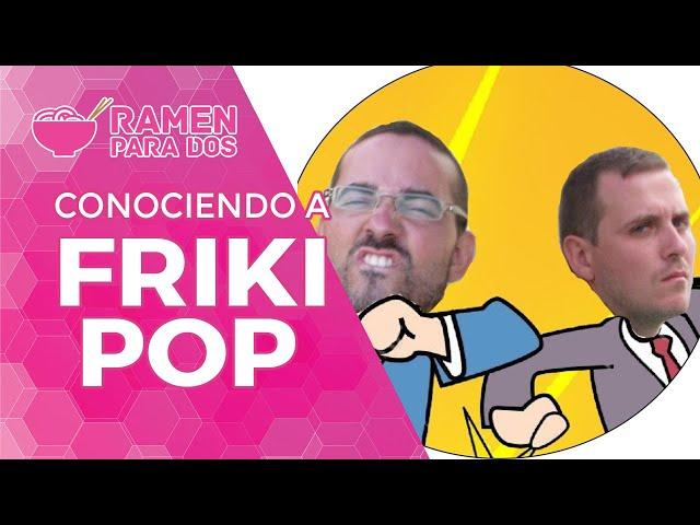 CONOCIENDO A... FRIKI POP