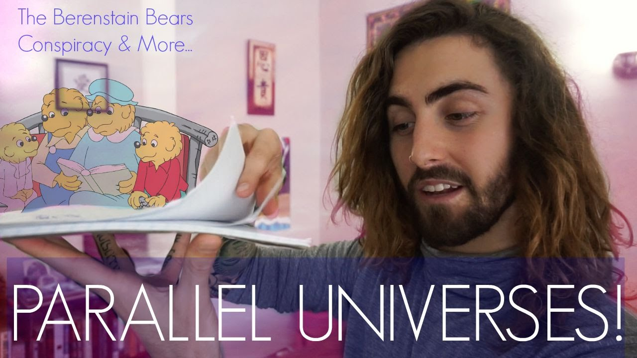 Parallel Universes! The Berenstain Bears Conspiracy & More...