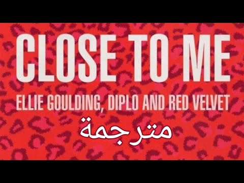 Close To Me ( Ellie Goulding, Diplo And Red Velvet ) مترجمة