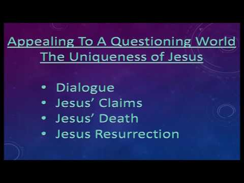 """""""Appealing To A Questioning World: The Uniqueness of Jesus"""""""