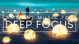 4 Hours of Deep Focus Music For Studying - Music for Deep Concentration