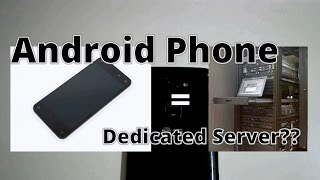 Turn old Android Phones into Dedicated Servers