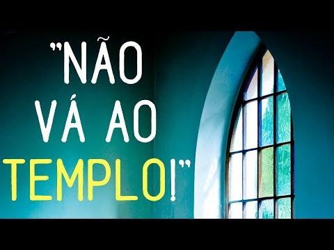 """""""Não vá ao TEMPLO!"""""""