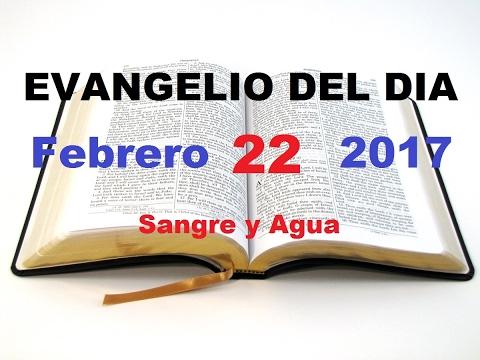 Evangelio del Dia- Miercoles 22 de Febrero 2017- Sangre y Agua