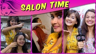 Helly & Kanchi's Friendship Story | Reveal Secrets And Pamper Themselves At Salon Time