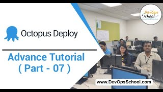 Octopus Deploy Advance Tutorial for Beginners with Demo 2020 ( Part - 07 ) — By DevOpsSchool