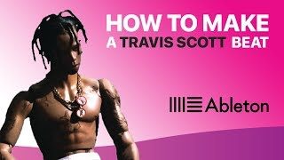How to Make a TRAVIS SCOTT TYPE BEAT | Ableton Live Tutorial