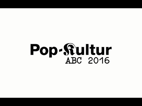 The Pop-Kultur ABC 2016