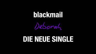 """[BLACKMAIL] VIDEOPREMIERE DER NEUEN SINGLE """"DEBORAH"""""""