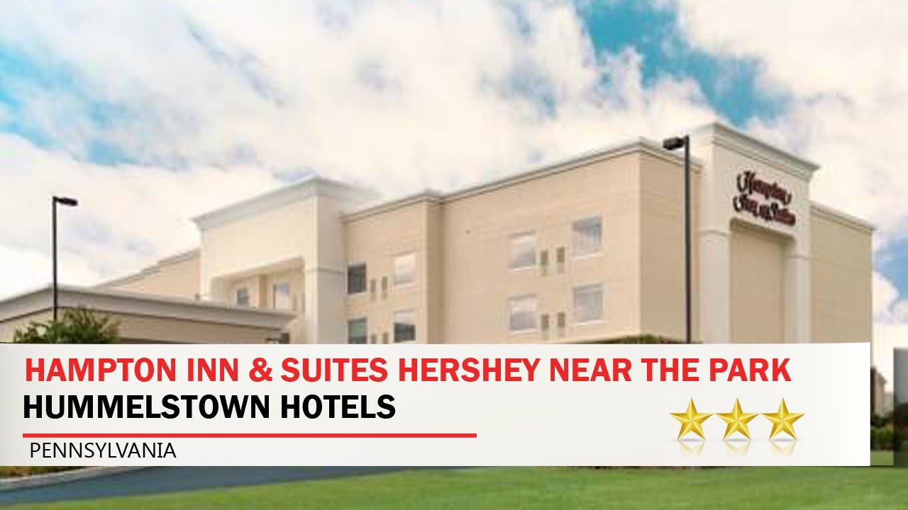 Hampton Inn Suites Hershey Near The Park Hummelstown Hotels Pennsylvania