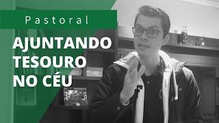 AJUNTANDO TESOUROS NO CÉU | Rev. Leonardo Tobias
