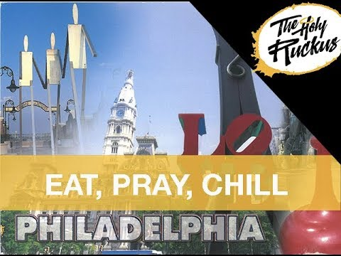 EAT PRAY CHILL: PHILADELPHIA