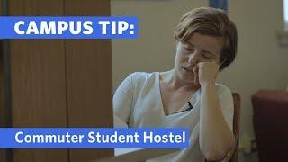 Campus Tip: Commuter Student Hostel