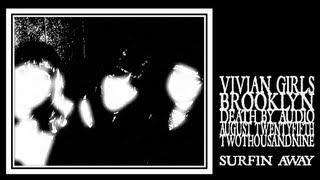 Vivian Girls - Surfin Away (Death By Audio 2009)
