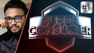 Super Consumer | Ep. #1