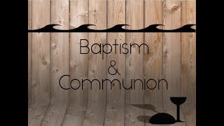Baptism & Communion - Galatians - 7-1-18