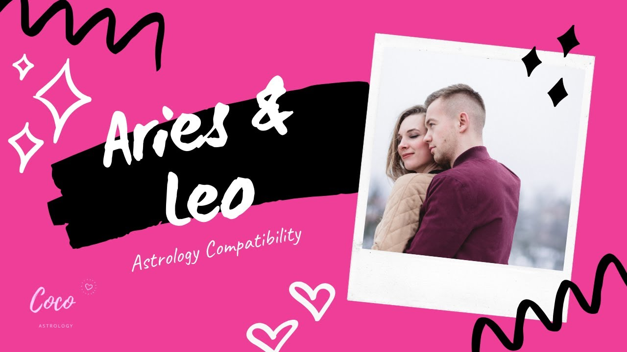 Aries Leo Compatibility In Life And Love Youtube