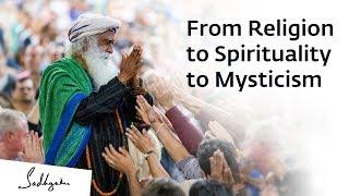 From Religion to Spirituality to Mysticism – Sadhguru Spot